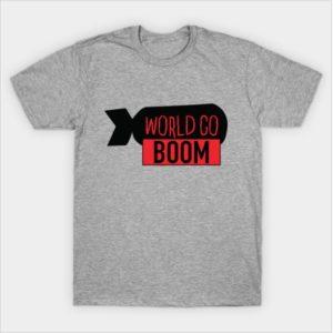 World Go Boom tshirt