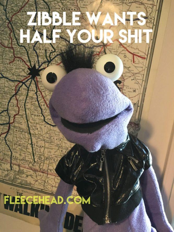 Zibble Wants Half Your Shit