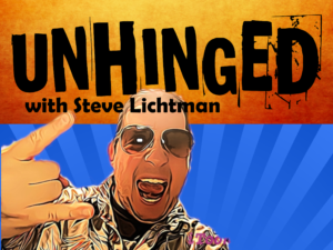 UNHINGED with Steve Lichtman